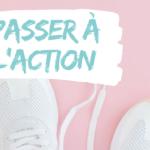 Passer à l'action : 3 astuces pour un résultat immédiat